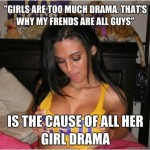 "Girls Who Only Hang Out With Guys Because It's ""Less Drama"" Are Ridiculous."