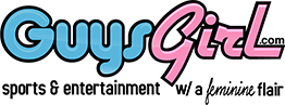 GuysGirl- Sports & Entertainment with a feminine flair